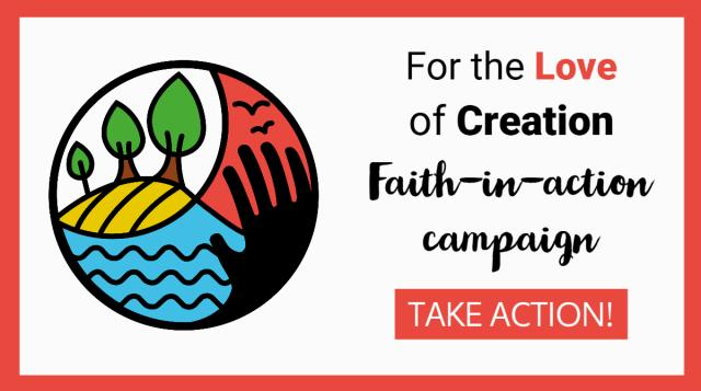 Image: a red-outlined box with an abstract logo of land, sea, and sky. Beside the logo are the words For the Love of Creation Faith-in-action campaign, take action.